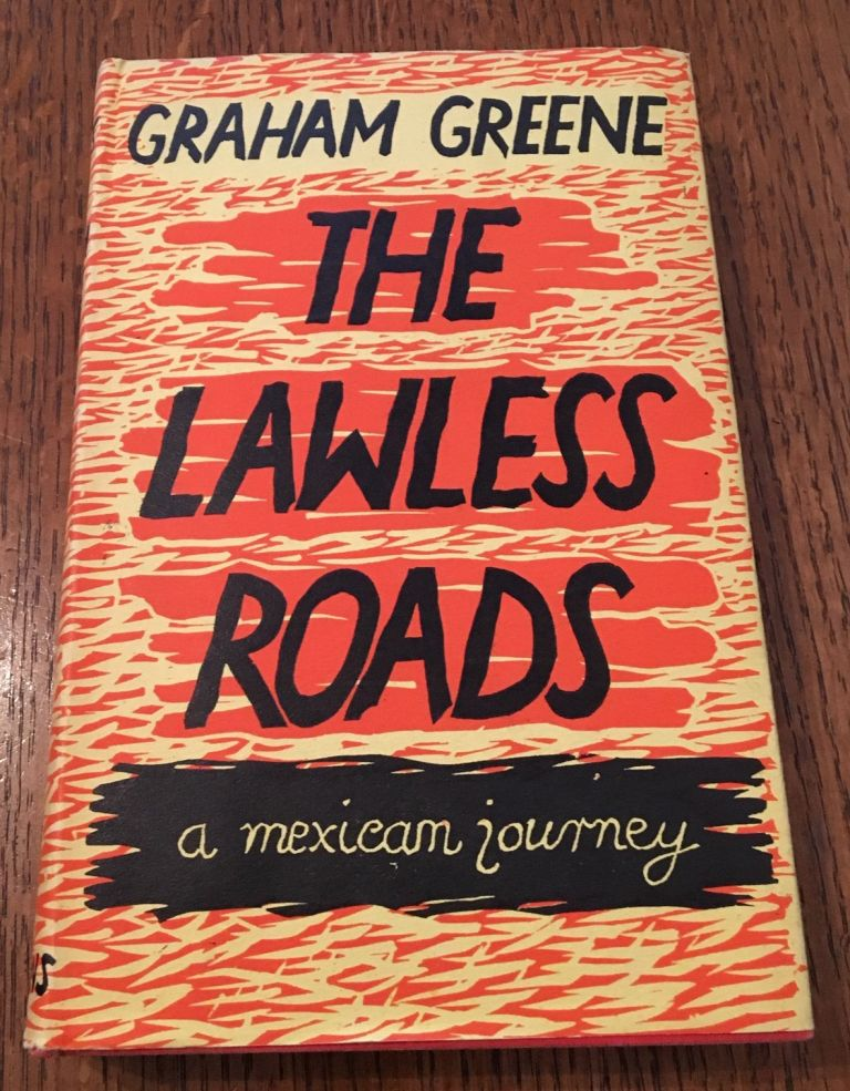 THE LAWLESS ROADS. A Mexican Journey. GREENE. GRAHAM.