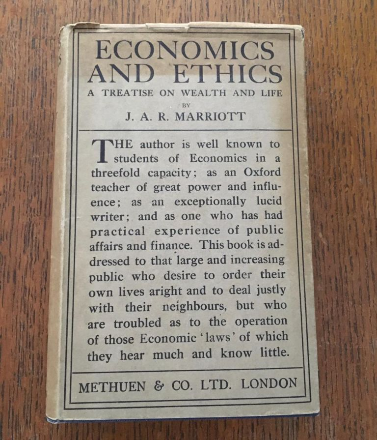 ECONOMICS AND ETHICS. A Treatise on wealth and life. MARRIOTT. J. A. R., John Arthur Ransome.