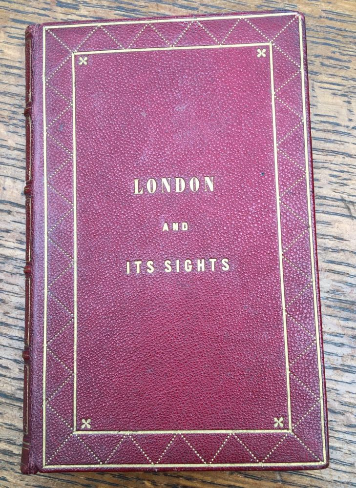 LONDON AND ITS SIGHTS. Being a comprehensive guide to all that is worth seeing in the great metropolis. ANON.