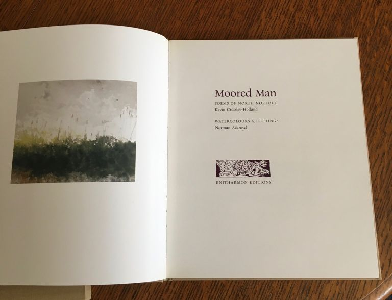 MOORED MAN. Poems of North Norfolk. Watercolours and etchings by Norman Ackroyd. illustrates CROSSLEY-HOLLAND. KEVIN. -- Ackroyd. Norman.