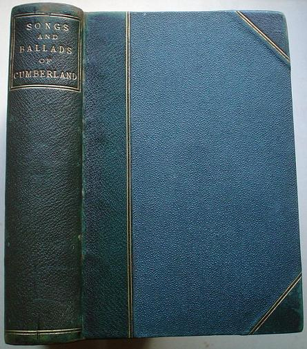 THE SONGS AND BALLADS OF CUMBERLAND. To which are added dialect and other poems;with biographical sketches,notes and glossary. GILPIN SIDNEY Edits.