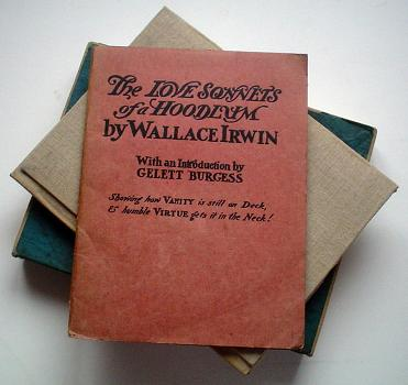 THE LOVE SONNETS OF A HOODLUM. With an introduction by Gelett Burgess, Showing how vanity is still on deck & humble virtue gets it in the neck. IRWIN. WALLACE.