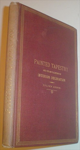 PAINTED TAPESTRY. And its application to interior decoration.Practical lessons in tapestry painting with liquid colour.Translated by R.Bucknall,architect. GODON JULIEN.