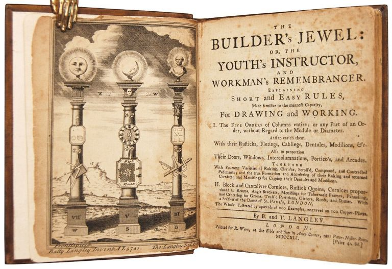 THE BUILDER'S JEWEL. Or the Youth's instructor, and Workman's remembrancer. Explaining short and easy rules, made familiar to the meanest capacity, for drawing and working.....etc. LANGLEY. BATTY., LANGLEY. THOMAS.