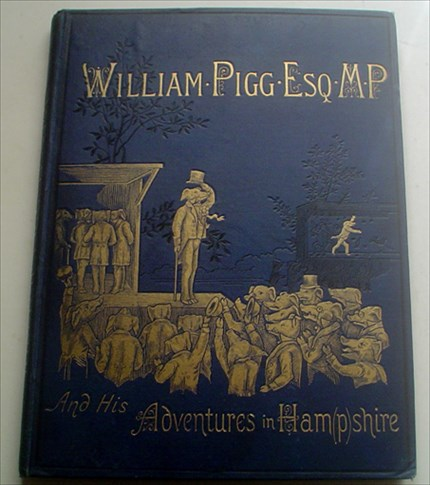 THE TRUE AND ROMANTIC HISTORY OF WILLIAM PIGG, ESQUIRE. M. P. FOR HAM(P)SHIRE. Or life's burlesque in black and white, by the Hon. Charlotte Ellis. The poetical accompaniment by the Rev. H. A. Martin, M.A. ELLIS. The Hon. CHARLOTTE.