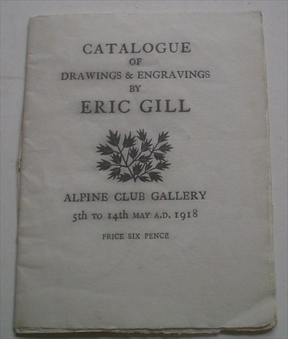 CATALOGUE OF DRAWINGS & ENGRAVINGS BY ERIC GILL. Alpine Club Gallery. 5th to 14th May A. D. 1918. GILL. ERIC.