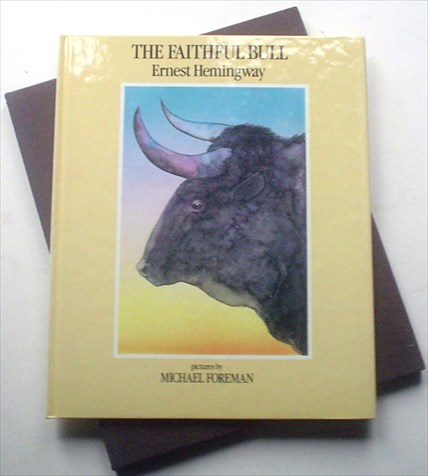THE FAITHFUL BULL. HEMINGWAY. ERNEST. -- Michael Foreman Illustrates.