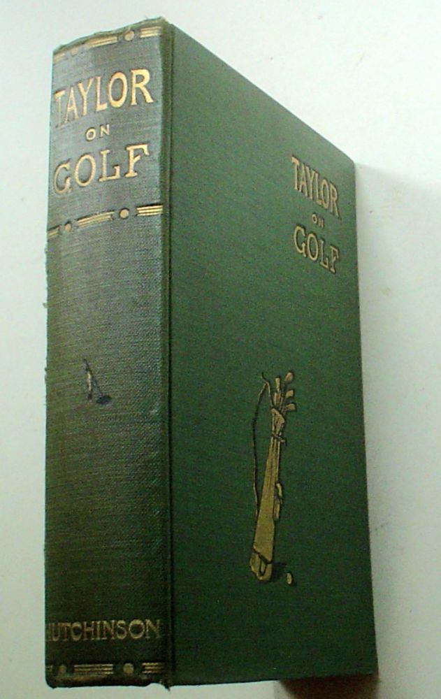TAYLOR ON GOLF. Impressions, Comments, and Hints. Fifth edition with new club directory, latest revised rules and lists of championships. TAYLOR. J. H.