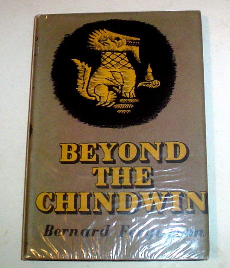 BEYOND THE CHINDWIN. Being an account of the adventures of Number Five Column of the Wingate expedition into Burma, 1943. ---- With a forward by Field-Marshall The Viscount Wavell. Viceroy of India. FERGUSSON. BERNARD.