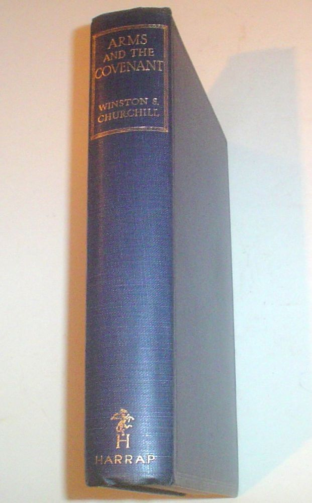ARMS AND THE COVENANT. Speeches by The Right Hon. Winston S. Churchill. C.H. M.P. Compiled by Randolph S. Churchill. CHURCHILL. WINSTON. S.
