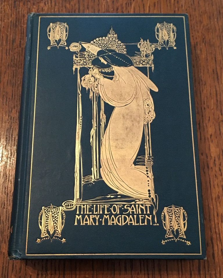 THE LIFE OF SAINT MARY MAGDALEN. Translated from the Italian of an unknown fourteenth century writer by Valentina Hawtrey. With an introduction by Vernon Lee. KING. JESSIE M. Illustrates binding., Translates HAWTREY. VALENTINA.