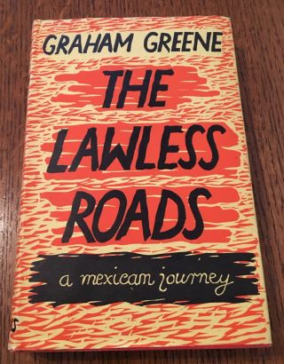 THE LAWLESS ROADS. A Mexican Journey. GREENE. GRAHAM