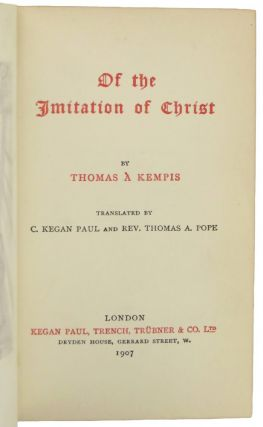 OF THE IMITATION OF CHRIST. Translated by C. Kegan Paul and Rev. Thomas A. Pope.