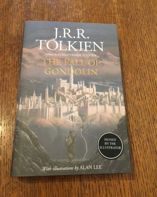 THE FALL OF GONDOLIN. Edited by Christopher Tolkien. With Illustrations by Alan Lee. TOLKIEN. J....