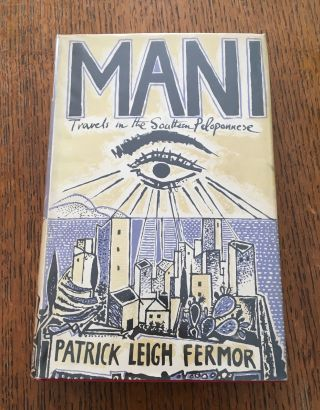 MANI. Travels in the Southern Peloponnese. FERMOR. PATRICK LEIGH., Craxton. John. Illustrates