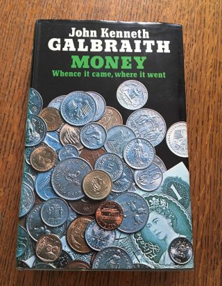 MONEY. Whence it came, where it went. GALBRAITH. JOHN KENNETH