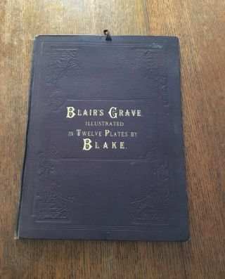 BLAIR'S GRAVE, ILLUSTRATED IN TWELVE PLATES BY BLAKE. The Grave, A Poem. Illustrated by twelve...