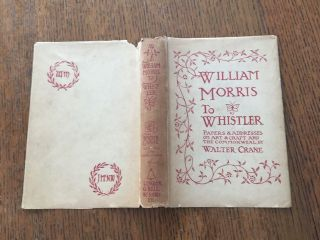 WILLIAM MORRIS TO WHISTLER. Papers and Addresses on Art and Craft and the Commonweal. With Illustrations from drawings by the Author & other sources.
