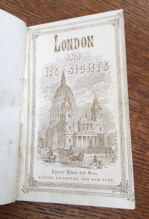 LONDON AND ITS SIGHTS. Being a comprehensive guide to all that is worth seeing in the great metropolis.