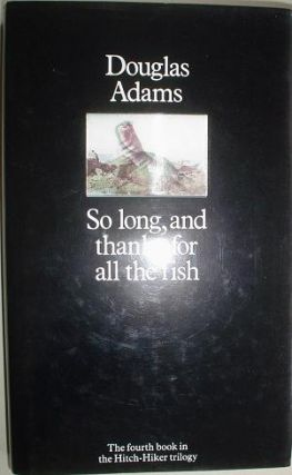 SO LONG,AND THANKS FOR ALL THE FISH. The Hitch Hikers` Guide to the Galaxy 4. ADAMS DOUGLAS.