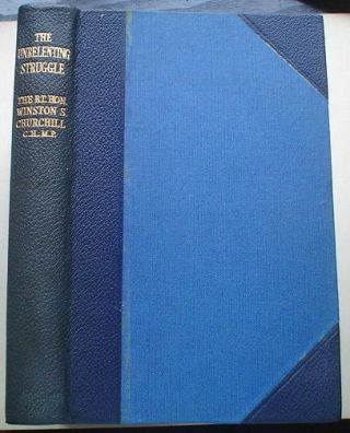 THE UNRELENTING STRUGGLE. Speeches by the Right Hon. Winston S. Churchill. C.H.,M.P. Complied by...