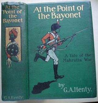 AT THE POINT OF BAYONET. A Tale of the Mahratta War. HENTY G. A