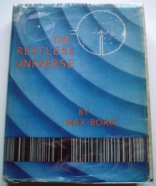 THE RESTLESS UNIVERSE. Translated by Winifred M. Deans. BORN. MAX
