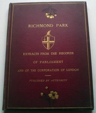 RICHMOND PARK. Extracts from the records of Parliament and of the Corporation of...