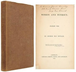 WITHIN AND WITHOUT. A Dramatic Poem. MACDONALD. GEORGE., Inscribes to Charles Kingsley