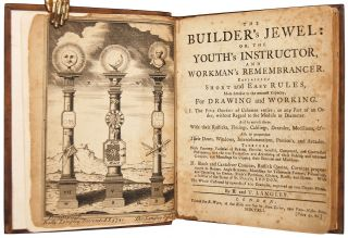 THE BUILDER'S JEWEL. Or the Youth's instructor, and Workman's remembrancer. Explaining short and easy rules, made familiar to the meanest capacity, for drawing and working.....etc.