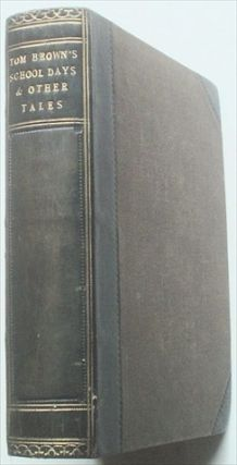 TOM BROWNS SCHOOL DAYS. By An Old Boy. Bound with. NOVELS AND TALES reprinted form Household...