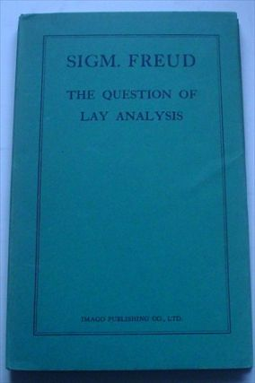 THE QUESTION OF LAY ANALYSIS. An introduction to Psycho-analysis. Translated by Nancy...