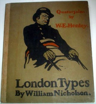 LONDON TYPES. Quatorzains by W. E. Henley. NICHOLSON. WILLIAM. Illustrates., HENLEY. W. E