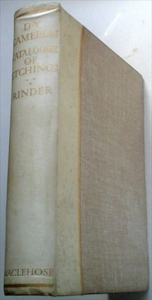 AN ILLUSTRATED CATALOGUE OF HIS ETCHED WORK. With introductory essay & descriptive notes on each plate by Frank Rinder.
