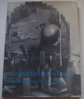 WELCOME HOME LOVEBIRDS. Poems and Drawings by Jim Dine.