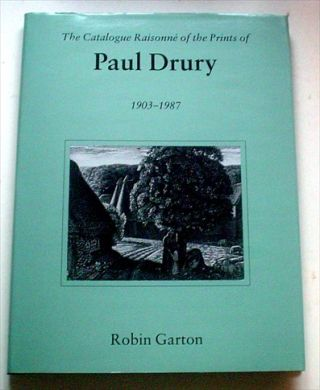 THE CATALOGUE RAISONNE OF THE PRINTS OF PAUL DRURY. 1903 - 1987. GARTON. ROBIN