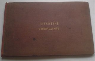 INFANTINE COMPLAINTS; or, rather, Complaints of Infants, and hints to Mothers. ANON., KEAT. Miss. Attributed to.