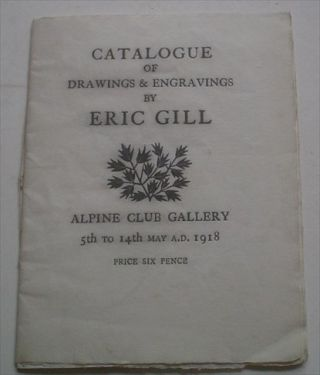 CATALOGUE OF DRAWINGS & ENGRAVINGS BY ERIC GILL. Alpine Club Gallery. 5th to 14th May A. D. 1918....