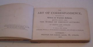THE ART OF CORRESPONDENCE. Consisting of Letters on various subjects, selected chiefly from the Works of Eminent Authors. In French and English. To which are added, Letters, Notes, &c. on domestic concerns, and affairs of business.