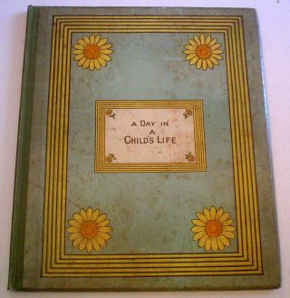 A DAY IN A CHILD'S LIFE. GREENAWAY. KATE., FOSTER. MYLES. B. Composes the Music