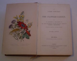 THE LADIES COMPANION TO THE FLOWER GARDEN. Being an Alphabetical arrangement of all the ornamental plants usually grown in Gardens and Shrubberies; With full directions for their culture.