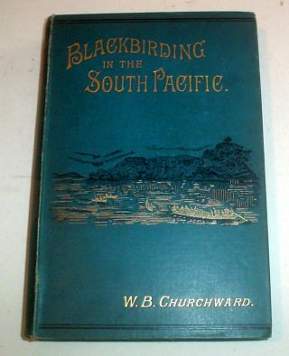BLACKBIRDING IN THE SOUTH PACIFIC. Or, The first White Man on the Beach. CHURCHWARD, illiam, rown