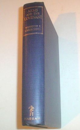 ARMS AND THE COVENANT. Speeches by The Right Hon. Winston S. Churchill. C.H. M.P. Compiled by...