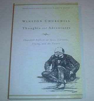 THOUGHTS AND ADVENTURES. Churchill reflects on Spies, Cartoons, Flying and the Future. Edited...