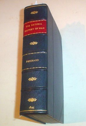 THE NATURAL HISTORY OF MAN. Comprising Inquiries Into The Modifying Influence Of Physical And Moral Agencies On The Different Tribes Of The Human Family. With Thirty six coloured and four plain illustrations engraved on steel, and ninety engravings on wood.