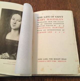 THE LIFE OF SAINT MARY MAGDALEN. Translated from the Italian of an unknown fourteenth century writer by Valentina Hawtrey. With an introduction by Vernon Lee.
